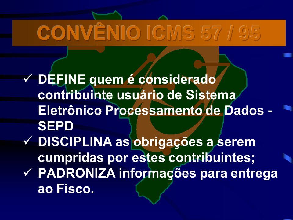 CONVÊNIO ICMS 57 / 95 DEFINE quem é considerado contribuinte usuário de Sistema Eletrônico Processamento de Dados - SEPD.
