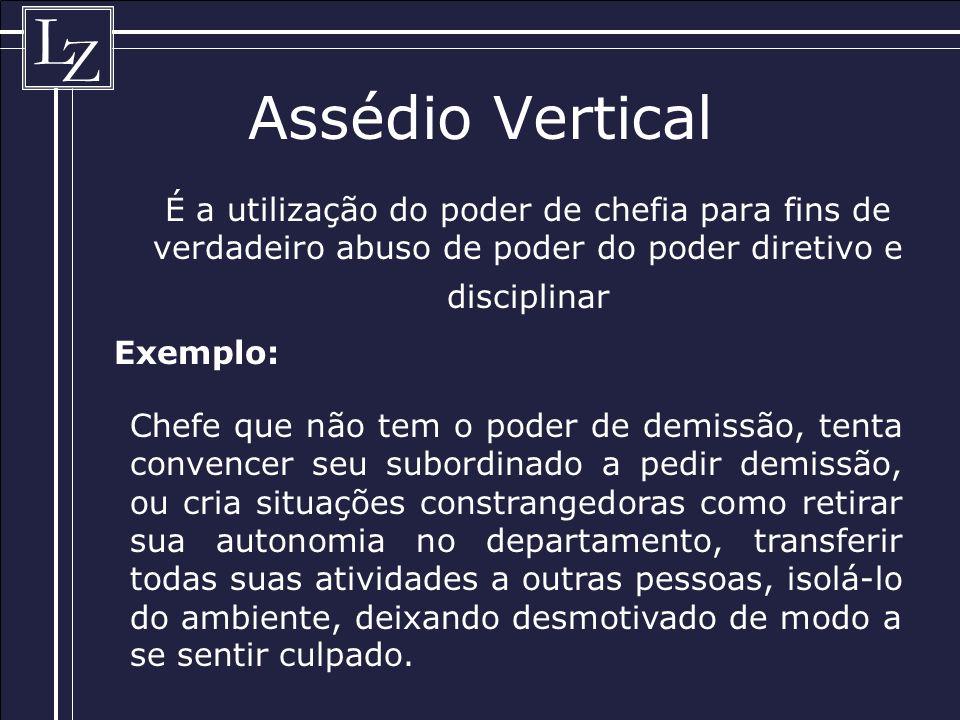 Assédio Vertical É a utilização do poder de chefia para fins de verdadeiro abuso de poder do poder diretivo e disciplinar.