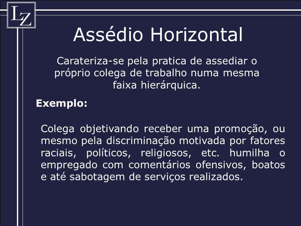 Assédio Horizontal Carateriza-se pela pratica de assediar o próprio colega de trabalho numa mesma faixa hierárquica.