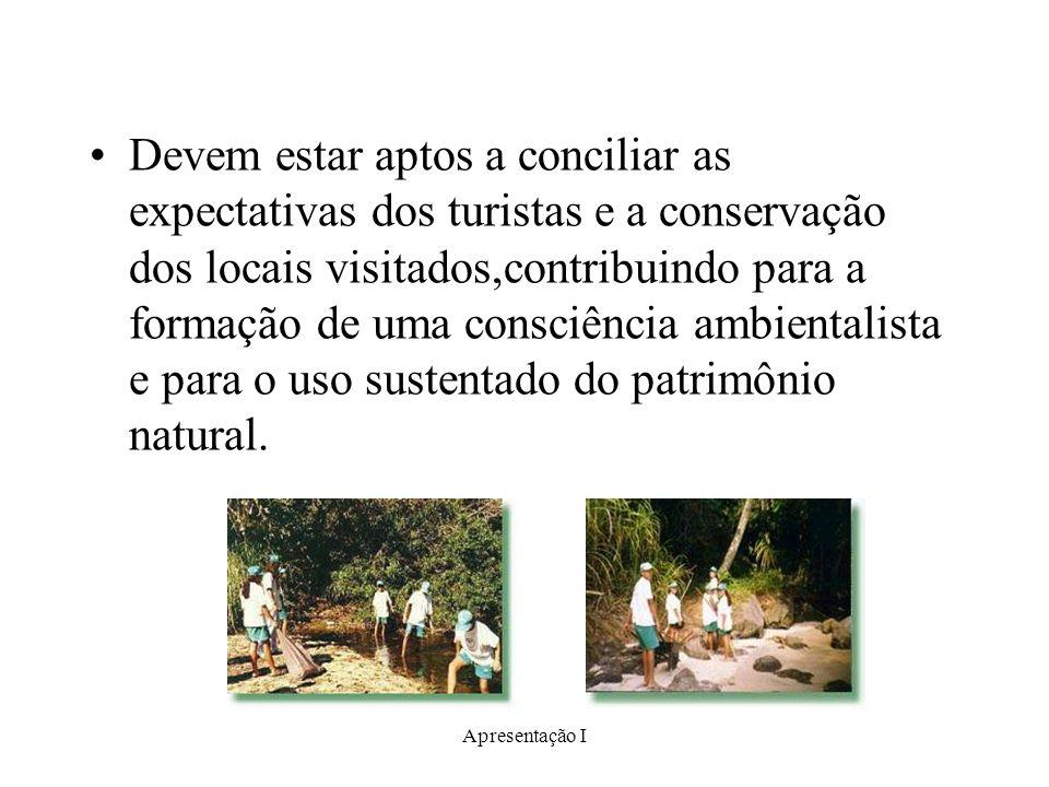 Devem estar aptos a conciliar as expectativas dos turistas e a conservação dos locais visitados,contribuindo para a formação de uma consciência ambientalista e para o uso sustentado do patrimônio natural.