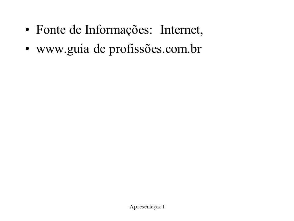 Fonte de Informações: Internet, www.guia de profissões.com.br