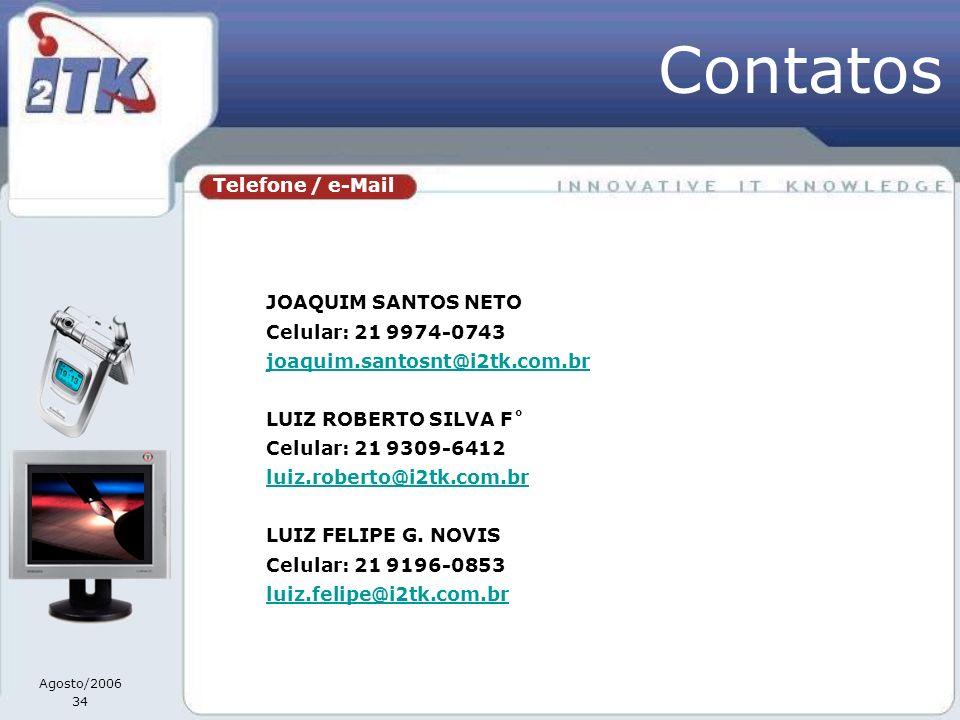 Contatos Telefone / e-Mail JOAQUIM SANTOS NETO Celular: 21 9974-0743