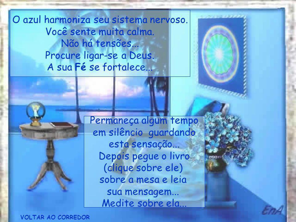 O azul harmoniza seu sistema nervoso. Você sente muita calma.