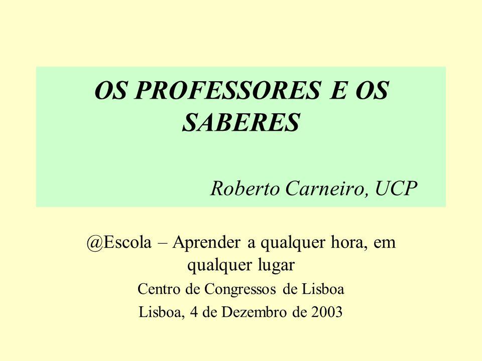 OS PROFESSORES E OS SABERES Roberto Carneiro, UCP