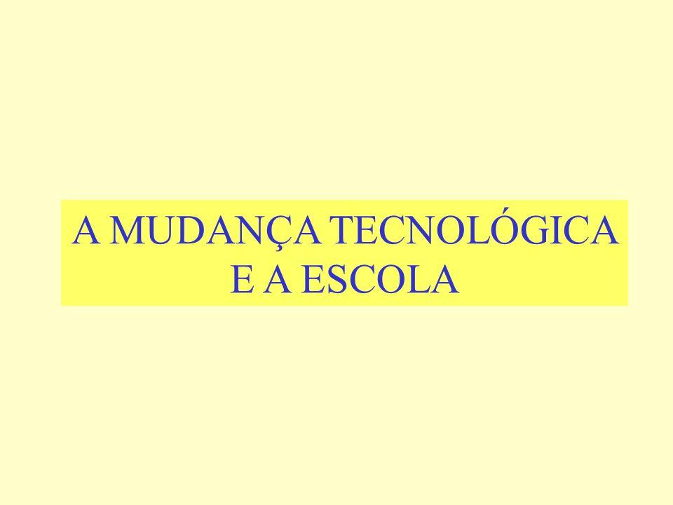 A MUDANÇA TECNOLÓGICA E A ESCOLA