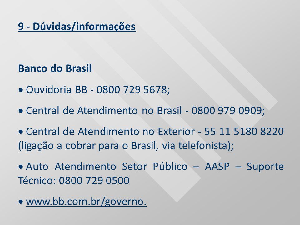 9 - Dúvidas/informações Banco do Brasil Ouvidoria BB - 0800 729 5678;