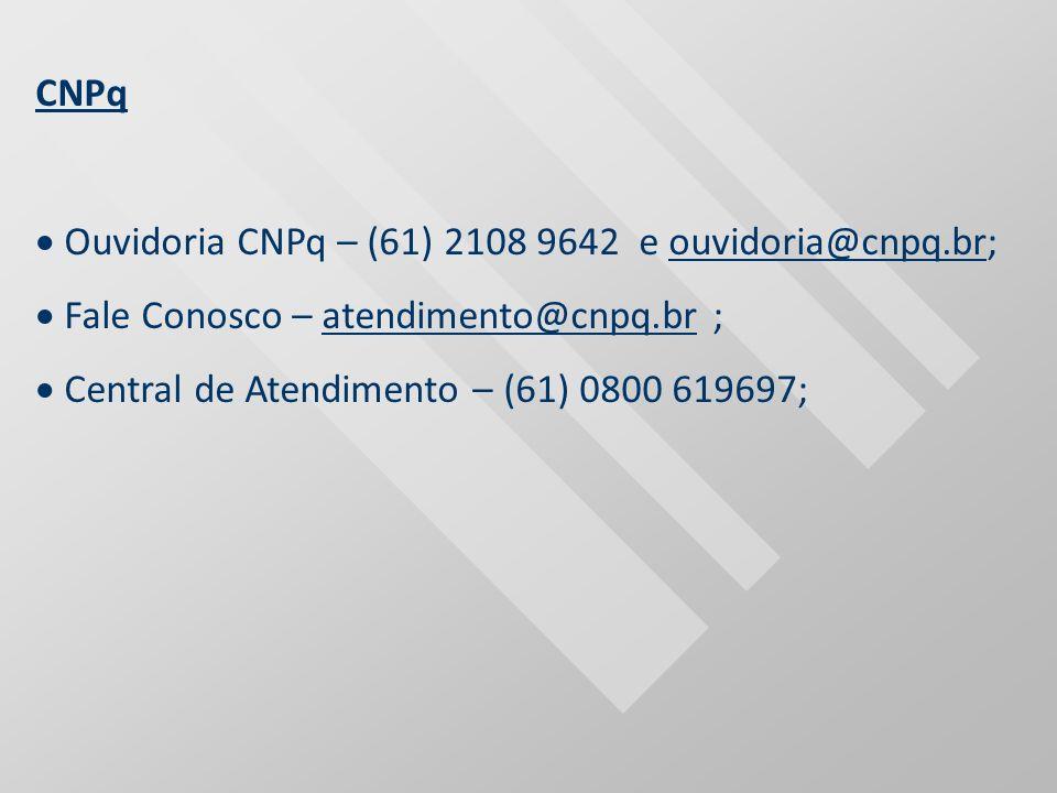 · Ouvidoria CNPq – (61) 2108 9642 e ouvidoria@cnpq.br;