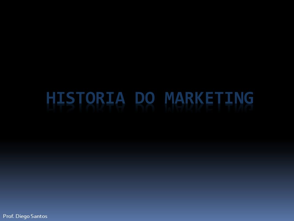 Historia do Marketing Prof. Diego Santos