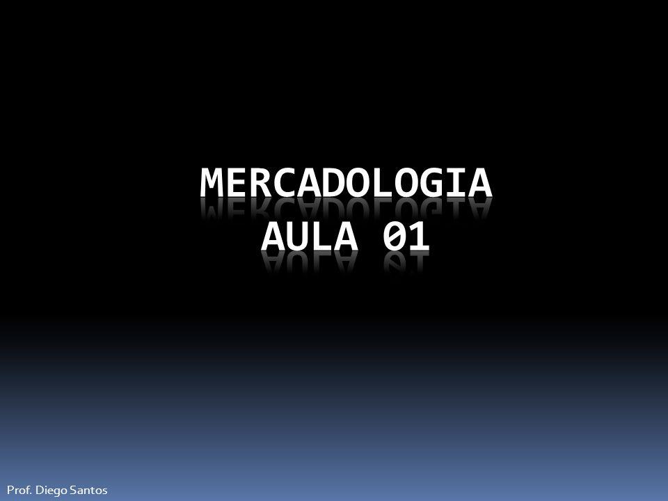Mercadologia Aula 01 Prof. Diego Santos