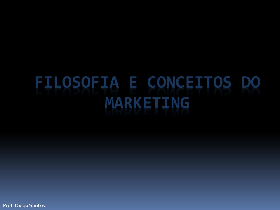 Filosofia e Conceitos do Marketing
