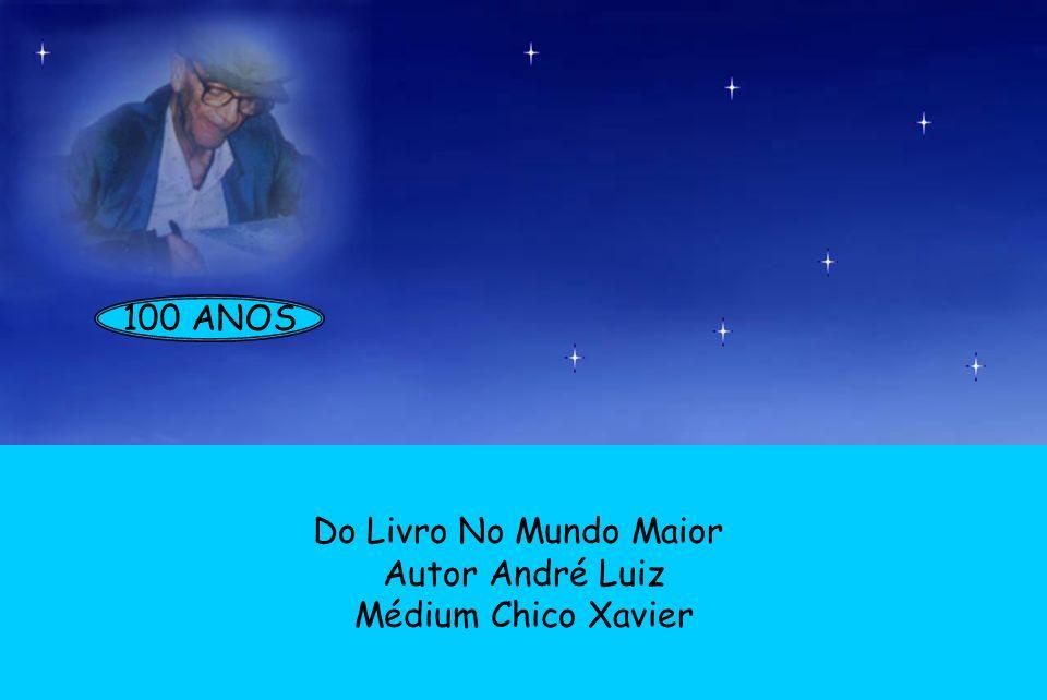 100 ANOS Do Livro No Mundo Maior Autor André Luiz Médium Chico Xavier