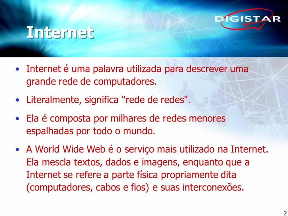 Internet Internet é uma palavra utilizada para descrever uma grande rede de computadores. Literalmente, significa rede de redes .
