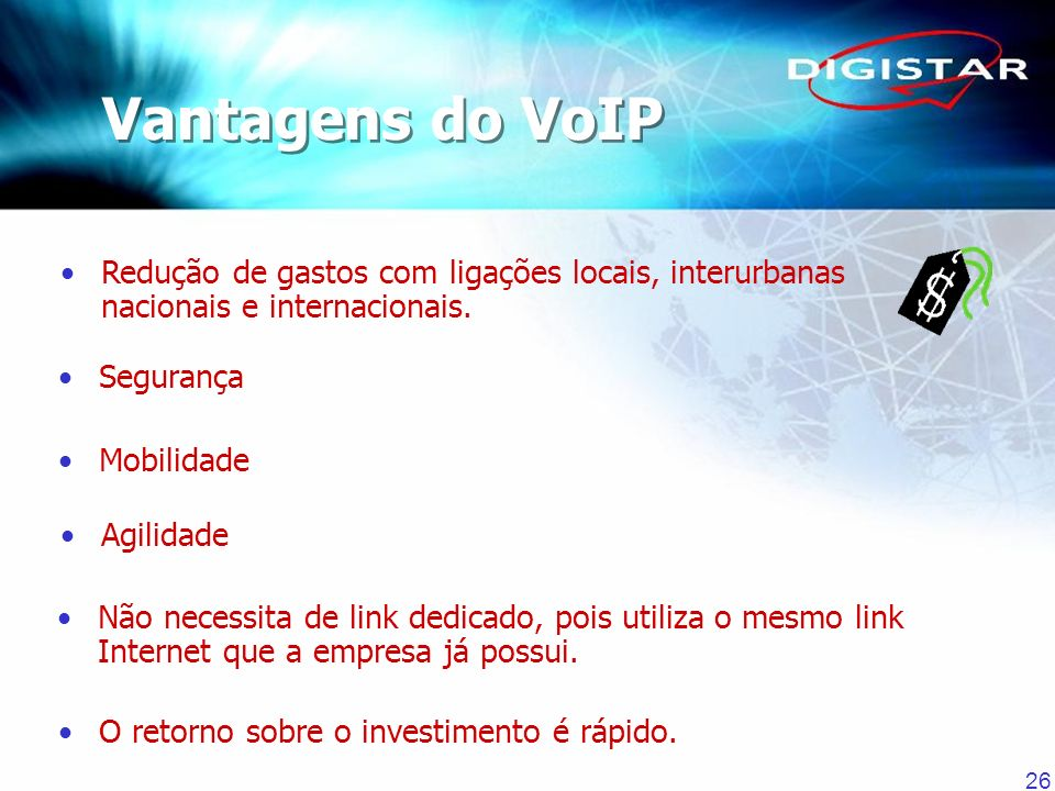 Vantagens do VoIP Redução de gastos com ligações locais, interurbanas nacionais e internacionais.