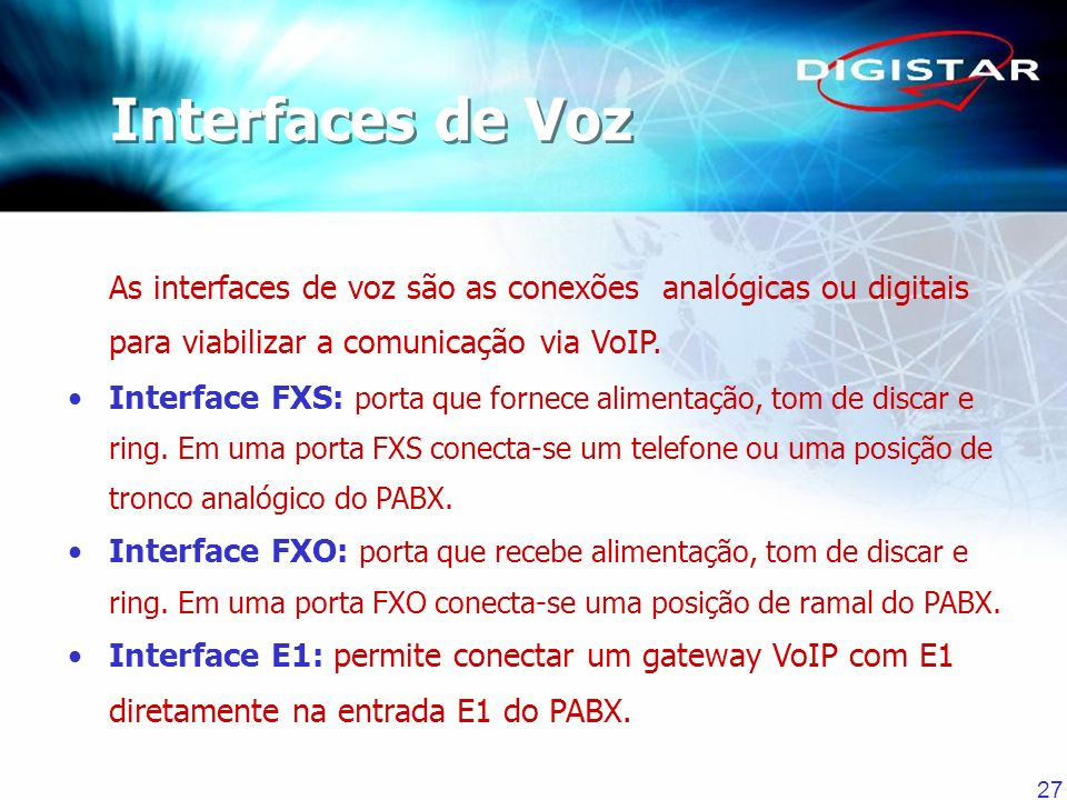 Interfaces de Voz As interfaces de voz são as conexões analógicas ou digitais para viabilizar a comunicação via VoIP.