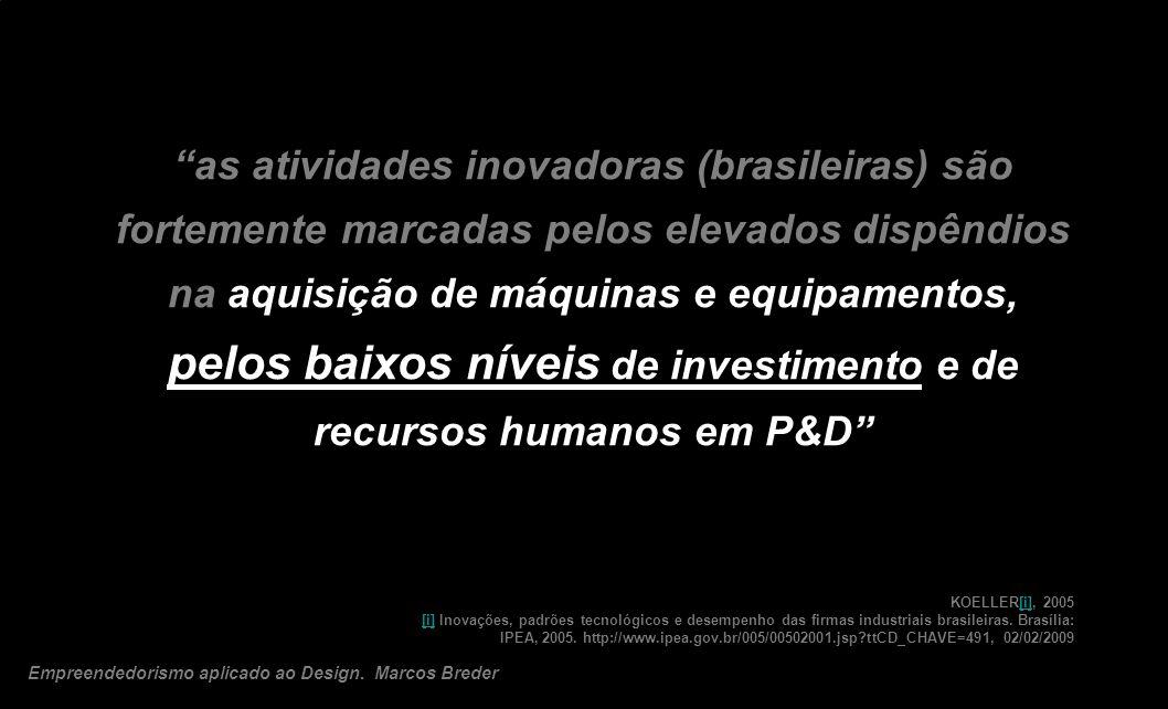 as atividades inovadoras (brasileiras) são fortemente marcadas pelos elevados dispêndios na aquisição de máquinas e equipamentos, pelos baixos níveis de investimento e de recursos humanos em P&D