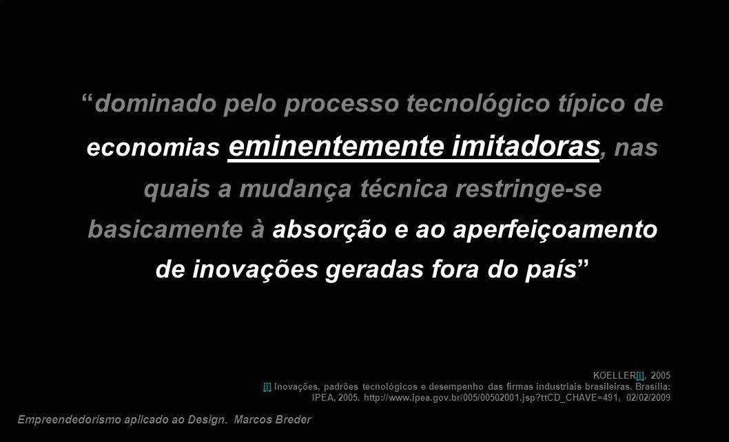 dominado pelo processo tecnológico típico de economias eminentemente imitadoras, nas quais a mudança técnica restringe-se basicamente à absorção e ao aperfeiçoamento de inovações geradas fora do país