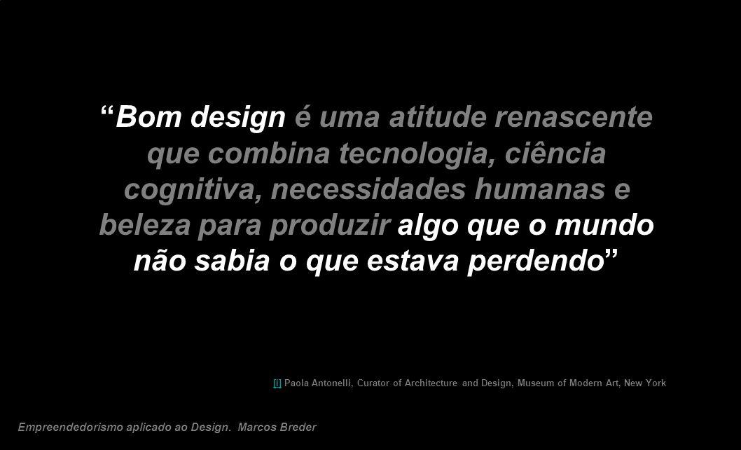 Bom design é uma atitude renascente que combina tecnologia, ciência cognitiva, necessidades humanas e beleza para produzir algo que o mundo não sabia o que estava perdendo