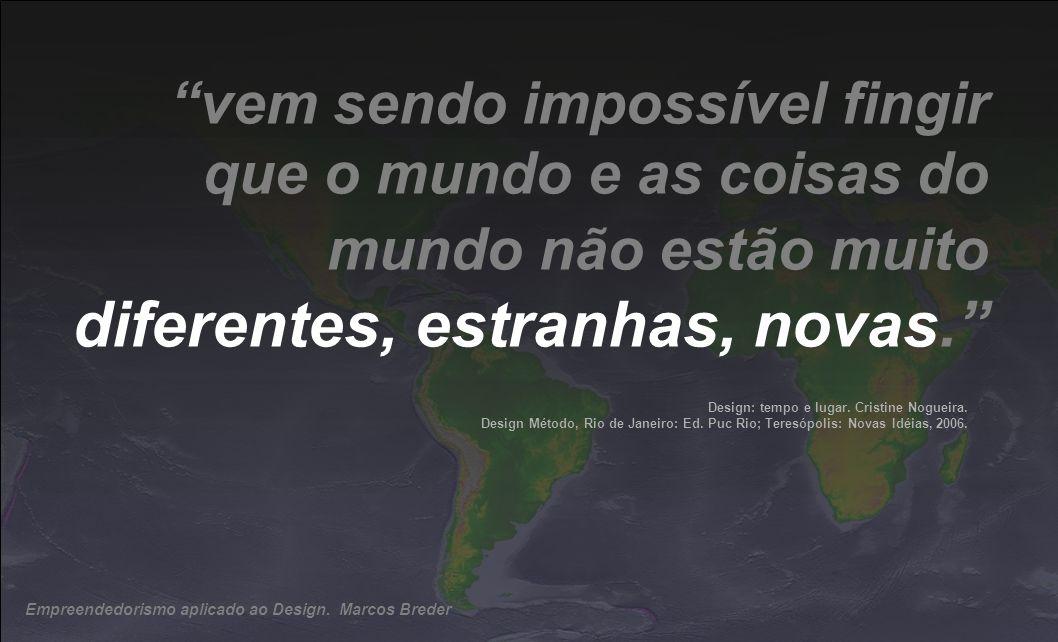 vem sendo impossível fingir que o mundo e as coisas do mundo não estão muito diferentes, estranhas, novas.