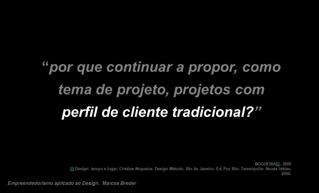 por que continuar a propor, como tema de projeto, projetos com perfil de cliente tradicional