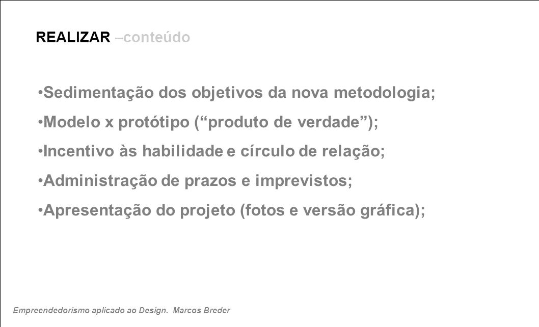Sedimentação dos objetivos da nova metodologia;