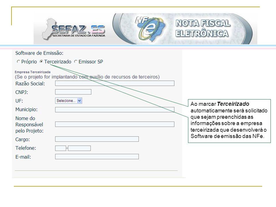 Ao marcar Terceirizado automaticamente será solicitado que sejam preenchidas as informações sobre a empresa terceirizada que desenvolverá o Software de emissão das NFe.
