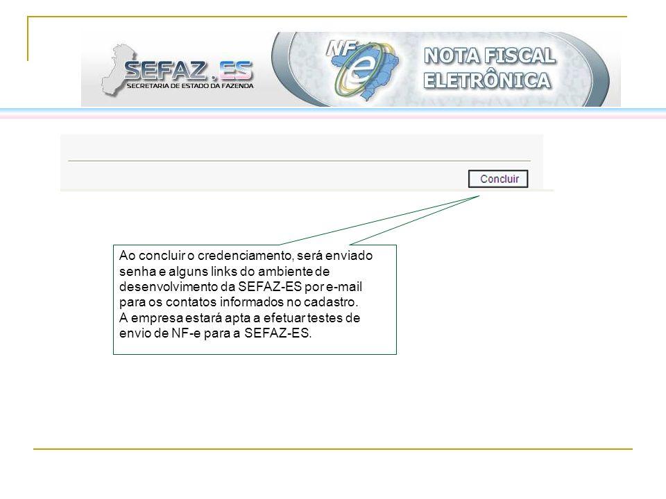 Ao concluir o credenciamento, será enviado senha e alguns links do ambiente de desenvolvimento da SEFAZ-ES por e-mail para os contatos informados no cadastro.