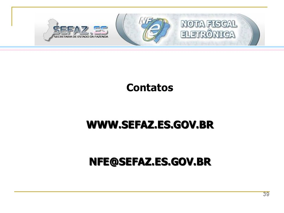 Contatos WWW.SEFAZ.ES.GOV.BR NFE@SEFAZ.ES.GOV.BR