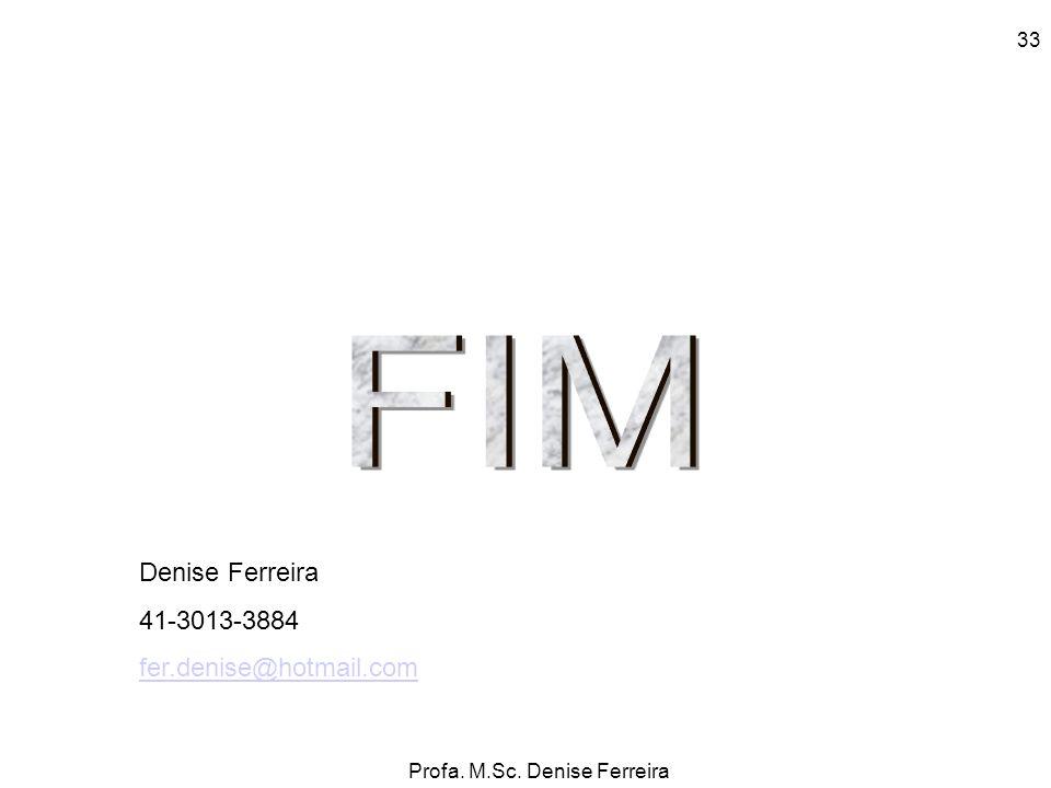 FIM Denise Ferreira 41-3013-3884 fer.denise@hotmail.com 33