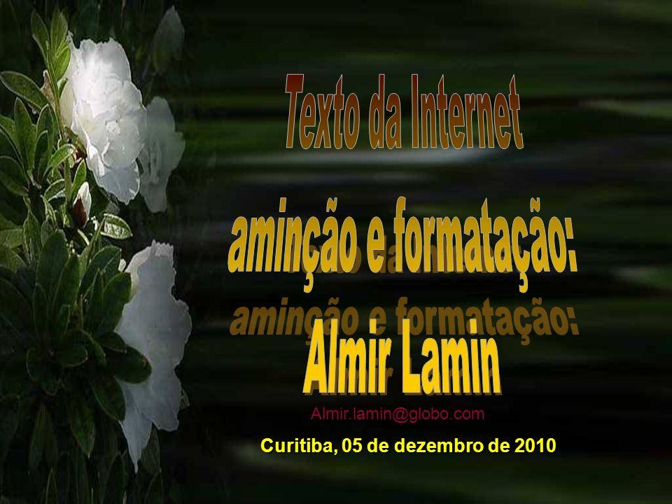 Texto da Internet aminção e formatação: Almir Lamin