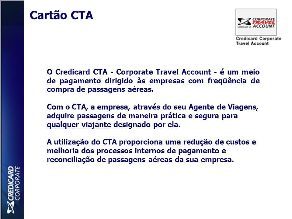 Cartão CTA O Credicard CTA - Corporate Travel Account - é um meio de pagamento dirigido às empresas com freqüência de compra de passagens aéreas.