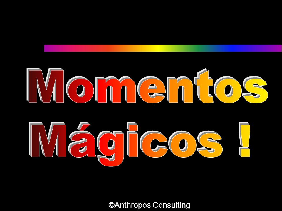 Momentos Mágicos ! ©Anthropos Consulting