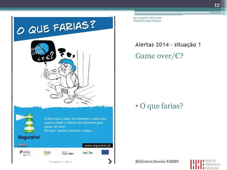Game over/€ O que farias Alertas 2014 – situação 1