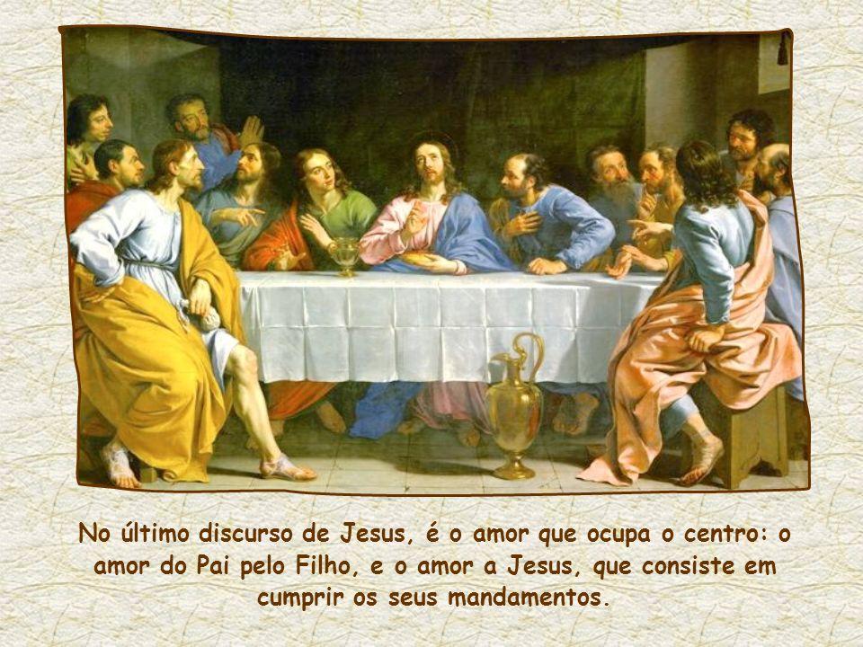 No último discurso de Jesus, é o amor que ocupa o centro: o amor do Pai pelo Filho, e o amor a Jesus, que consiste em cumprir os seus mandamentos.
