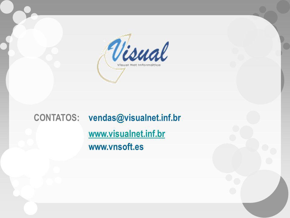 CONTATOS: vendas@visualnet.inf.br www.visualnet.inf.br www.vnsoft.es
