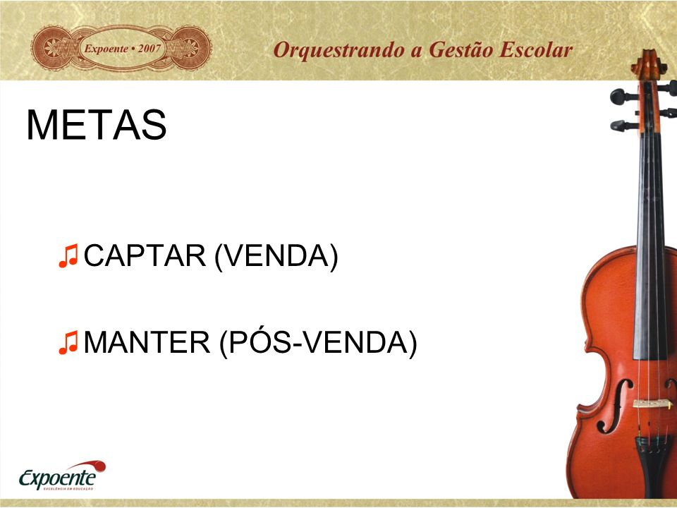 METAS CAPTAR (VENDA) MANTER (PÓS-VENDA)