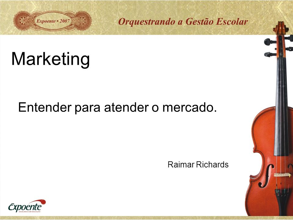 Marketing Entender para atender o mercado. Raimar Richards