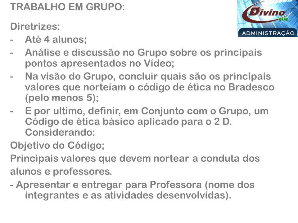 TRABALHO EM GRUPO: Diretrizes: Até 4 alunos; Análise e discussão no Grupo sobre os principais pontos apresentados no Vídeo;