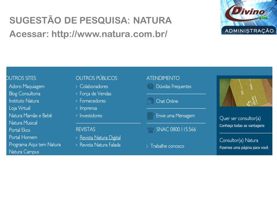 SUGESTÃO DE PESQUISA: NATURA Acessar: http://www.natura.com.br/