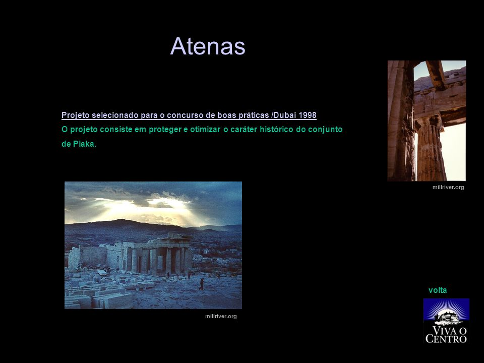 Atenas Projeto selecionado para o concurso de boas práticas /Dubai 1998. O projeto consiste em proteger e otimizar o caráter histórico do conjunto.