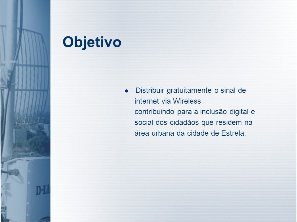 Objetivo Distribuir gratuitamente o sinal de internet via Wireless