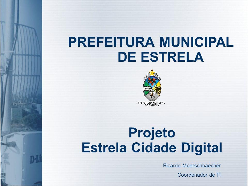 PREFEITURA MUNICIPAL DE ESTRELA Projeto Estrela Cidade Digital