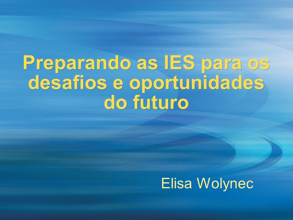 Preparando as IES para os desafios e oportunidades do futuro