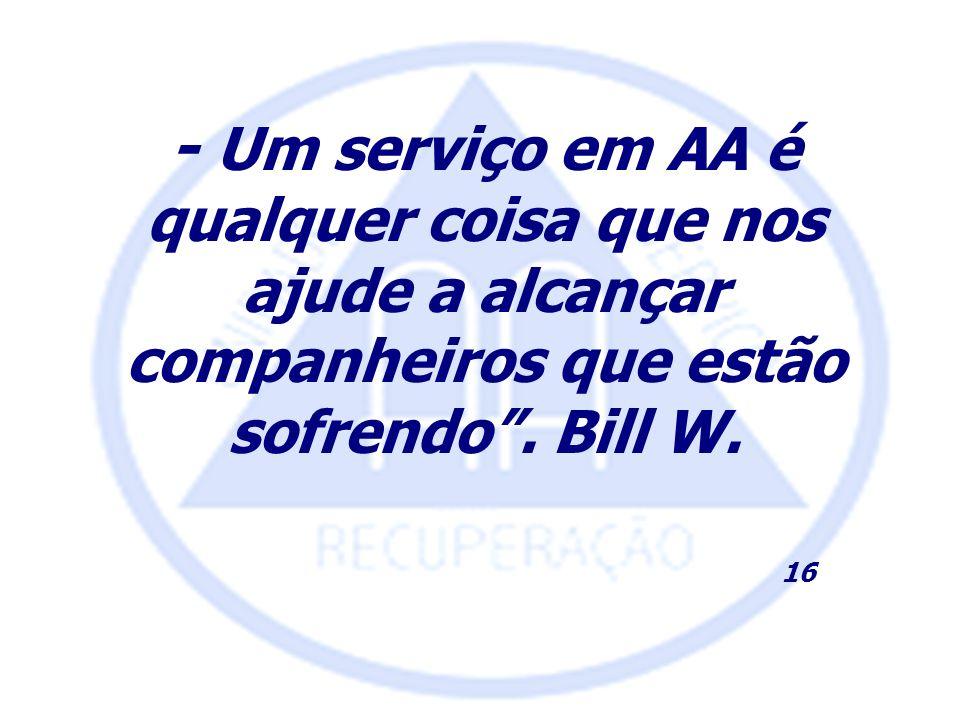 - Um serviço em AA é qualquer coisa que nos ajude a alcançar companheiros que estão sofrendo . Bill W.