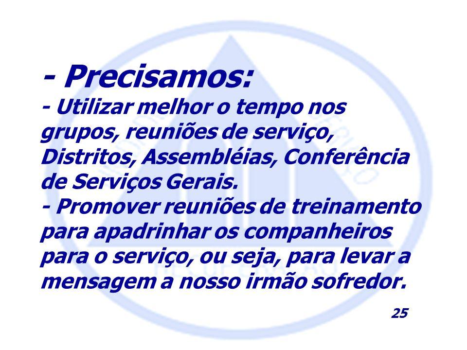 - Precisamos: - Utilizar melhor o tempo nos grupos, reuniões de serviço, Distritos, Assembléias, Conferência de Serviços Gerais.
