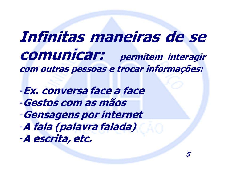 Infinitas maneiras de se comunicar: permitem interagir com outras pessoas e trocar informações: