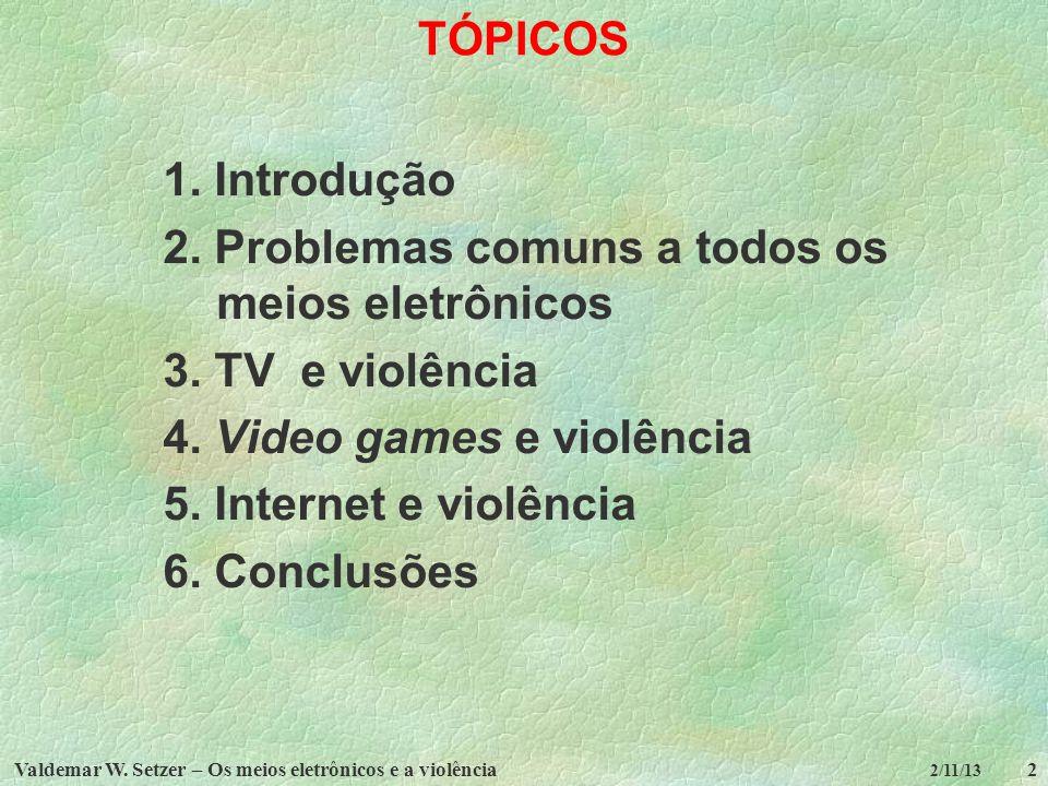 2. Problemas comuns a todos os meios eletrônicos 3. TV e violência