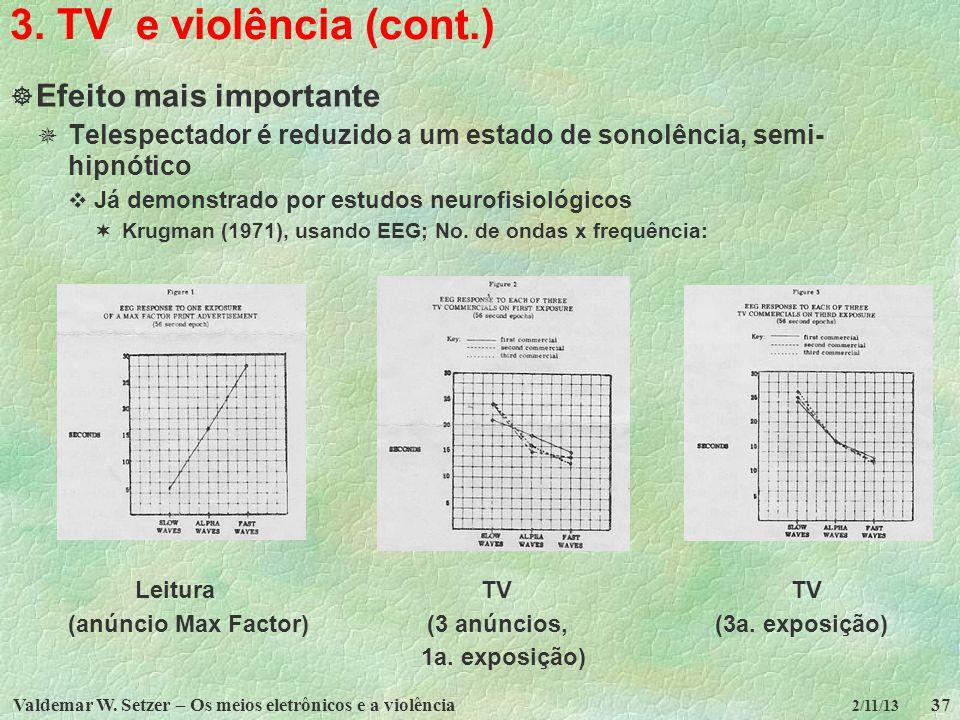 3. TV e violência (cont.) Efeito mais importante
