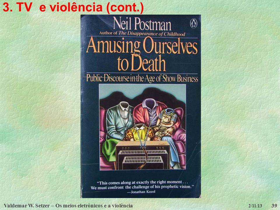3. TV e violência (cont.) Valdemar W. Setzer – Os meios eletrônicos e a violência 2/11/13