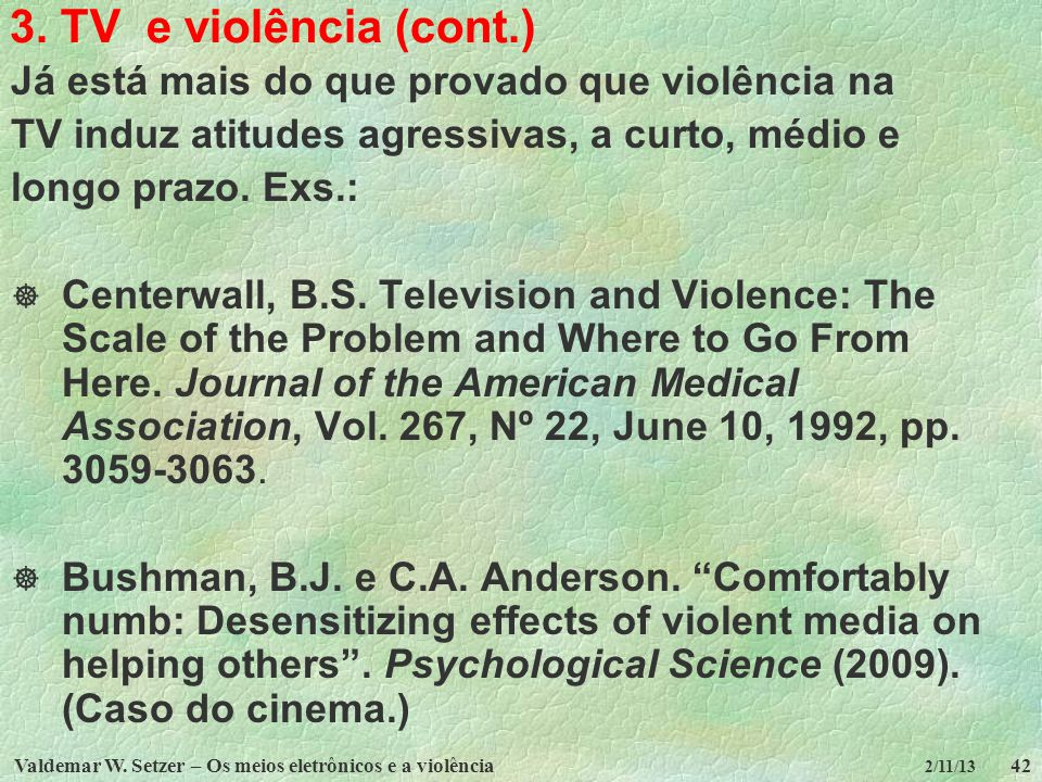 3. TV e violência (cont.) Já está mais do que provado que violência na