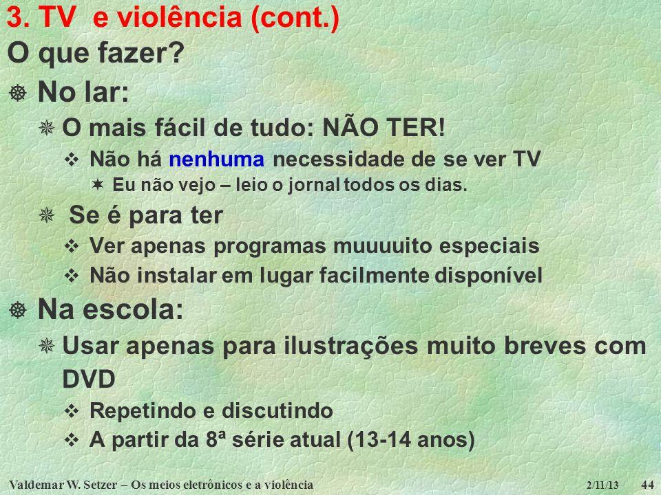 3. TV e violência (cont.) O que fazer No lar: Na escola: